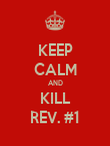 KEEP CALM AND KILL REV. #1 - Personalised Poster small