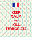 KEEP CALM AND KILL TERRORISTS - Personalised Poster large