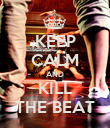 KEEP CALM AND KILL THE BEAT - Personalised Poster large