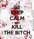 KEEP CALM AND KILL THE BITCH - Personalised Poster large