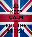 KEEP CALM AND KILL THE BRITISH  - Personalised Poster large