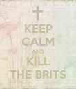 KEEP CALM AND KILL THE BRITS - Personalised Poster large