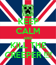KEEP CALM AND KILL THE CREEPER !!!! - Personalised Poster large