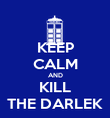 KEEP CALM AND KILL THE DARLEK - Personalised Poster large