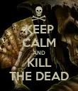 KEEP CALM AND KILL THE DEAD - Personalised Poster large