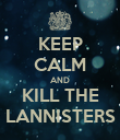 KEEP CALM AND KILL THE LANNISTERS - Personalised Poster large