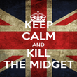KEEP CALM AND KILL THE MIDGET - Personalised Poster large