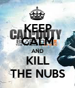 KEEP CALM AND KILL THE NUBS - Personalised Poster large