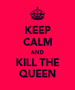 KEEP CALM AND KILL THE QUEEN - Personalised Poster large