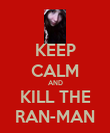 KEEP CALM AND KILL THE RAN-MAN - Personalised Poster large