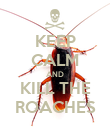 KEEP CALM AND KILL THE ROACHES - Personalised Poster large
