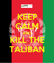 KEEP CALM AND KILL THE TALIBAN - Personalised Poster large