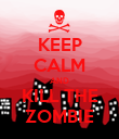 KEEP CALM AND KILL THE ZOMBIE - Personalised Poster large