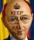 KEEP CALM AND KILL THIS - Personalised Poster large