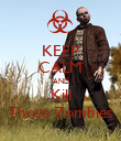 KEEP CALM AND Kill Those Zombies - Personalised Poster large