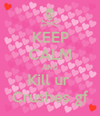 KEEP CALM AND Kill ur  Crushes gf - Personalised Poster large