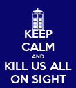 KEEP CALM AND KILL US ALL ON SIGHT - Personalised Poster large