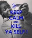 KEEP CALM AND KILL YA SELF ! - Personalised Poster large