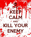 KEEP CALM AND KILL YOUR ENEMY - Personalised Poster large