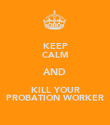 KEEP CALM AND KILL YOUR PROBATION WORKER - Personalised Poster large