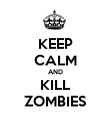 KEEP CALM AND KILL ZOMBIES - Personalised Poster large