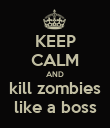 KEEP CALM AND kill zombies like a boss - Personalised Poster large
