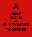 KEEP CALM AND KILL ZOMBIES TOGETHER - Personalised Poster large