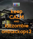keep CALM AND killzombie onblackops2 - Personalised Poster large