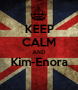 KEEP CALM AND Kim-Enora  - Personalised Poster large