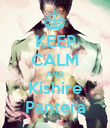 KEEP CALM AND Kishire Pantera - Personalised Poster large