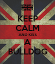 KEEP CALM AND KISS A BULLDOG - Personalised Poster large