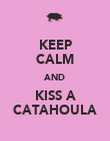 KEEP CALM AND KISS A CATAHOULA - Personalised Poster large