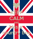 KEEP CALM AND kiss a  country boy - Personalised Poster large