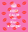 KEEP CALM AND Kiss  a Ginger - Personalised Poster large