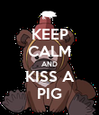 KEEP CALM AND KISS A PIG - Personalised Poster large