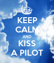 KEEP CALM AND KISS A PILOT - Personalised Poster large