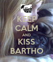 KEEP CALM AND KISS BARTHO - Personalised Poster large