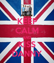 KEEP CALM AND KISS DANNY - Personalised Poster large