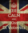 KEEP CALM AND Kiss Di Voloviitz - Personalised Poster large