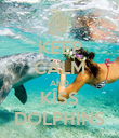 KEEP CALM AND KISS DOLPHINS - Personalised Poster large