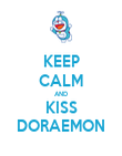 KEEP CALM AND KISS DORAEMON - Personalised Poster large