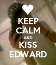 KEEP CALM AND KISS EDWARD - Personalised Poster large