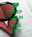 KEEP CALM AND KISS EVIE - Personalised Poster large