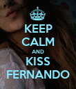 KEEP CALM AND KISS FERNANDO - Personalised Poster small