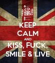 KEEP CALM AND KISS, FUCK, SMILE & LIVE - Personalised Poster small