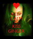 KEEP CALM AND KISS GINGER - Personalised Poster large