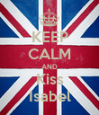 KEEP CALM AND Kiss Isabel - Personalised Poster large