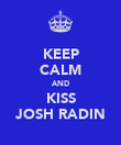 KEEP CALM AND KISS JOSH RADIN - Personalised Poster large