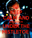 KEEP  CALM AND  KISS JUSTIN UNDER THE MISTLETOE  - Personalised Poster large
