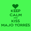 KEEP CALM AND KISS MAJO TORRES - Personalised Poster large